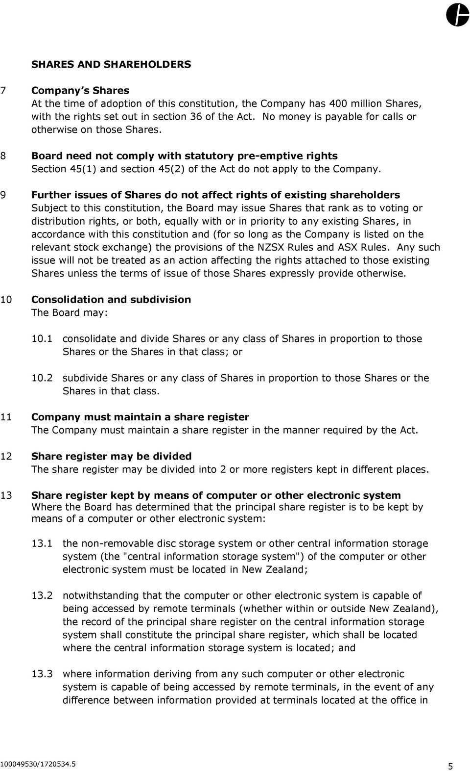 9 Further issues of Shares do not affect rights of existing shareholders Subject to this constitution, the Board may issue Shares that rank as to voting or distribution rights, or both, equally with