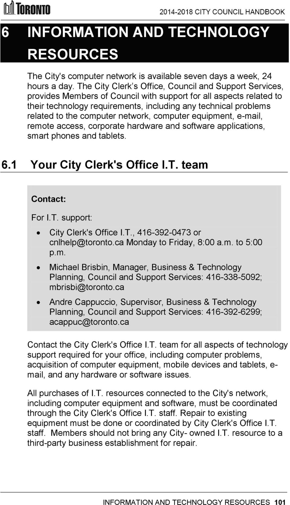 the computer network, computer equipment, e-mail, remote access, corporate hardware and software applications, smart phones and tablets. 6.1 Your City Clerk's Office I.T.