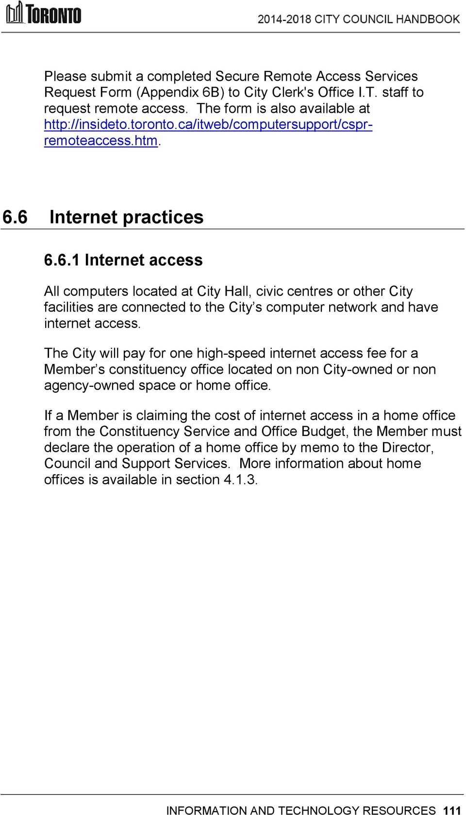 6 Internet practices 6.6.1 Internet access All computers located at City Hall, civic centres or other City facilities are connected to the City s computer network and have internet access.