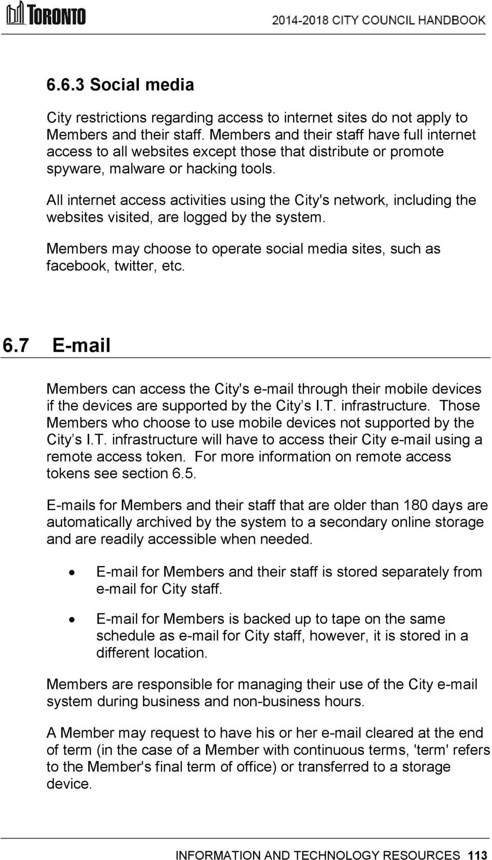 All internet access activities using the City's network, including the websites visited, are logged by the system. Members may choose to operate social media sites, such as facebook, twitter, etc. 6.