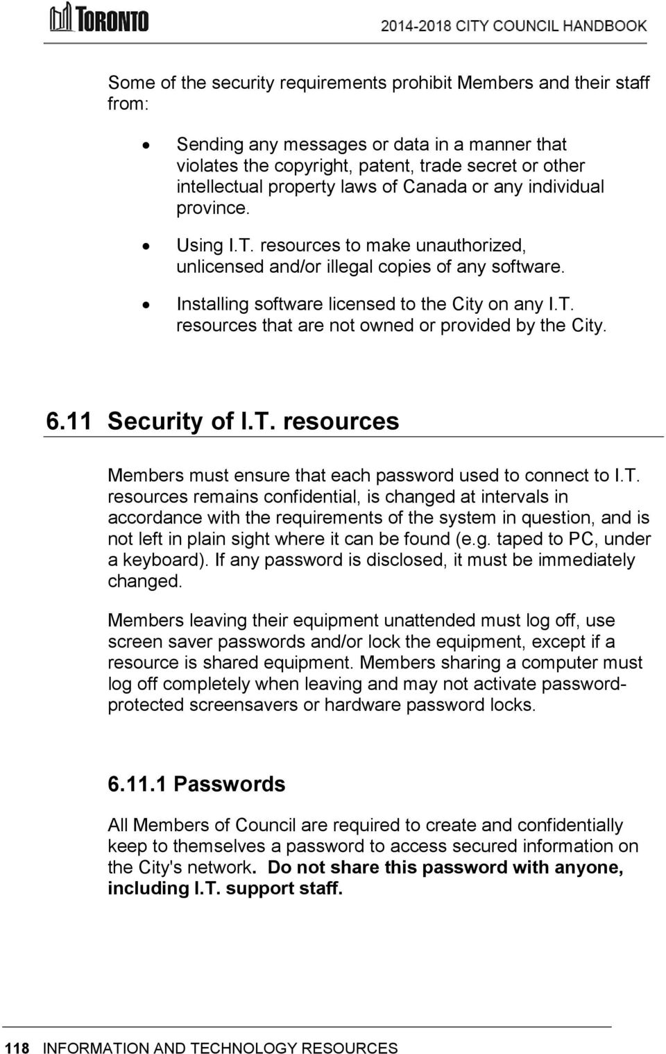 6.11 Security of I.T. resources Members must ensure that each password used to connect to I.T. resources remains confidential, is changed at intervals in accordance with the requirements of the system in question, and is not left in plain sight where it can be found (e.