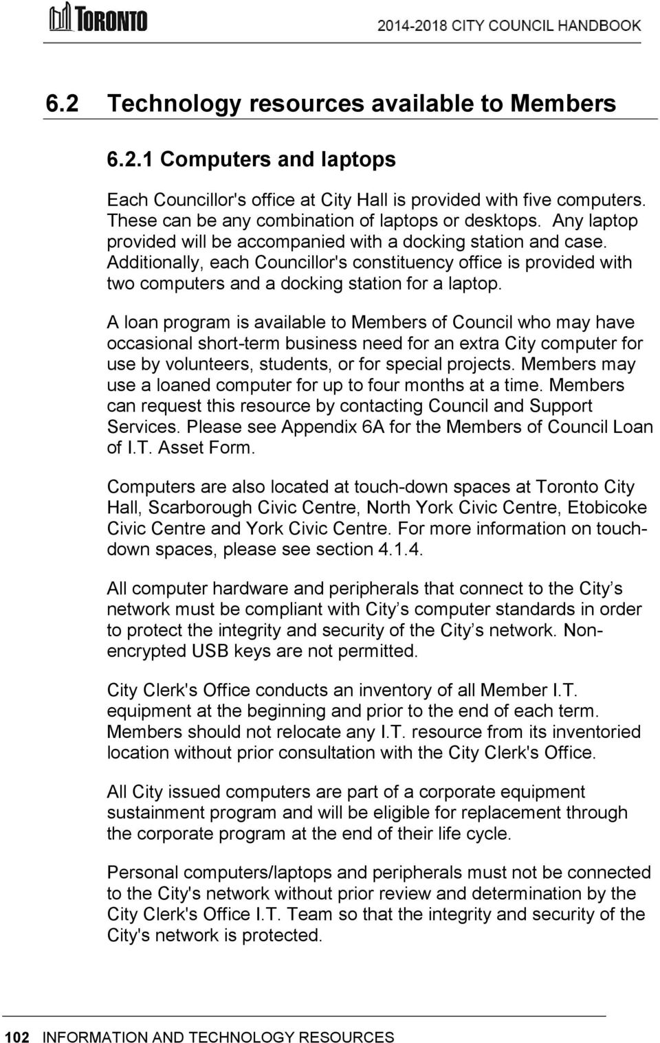 A loan program is available to Members of Council who may have occasional short-term business need for an extra City computer for use by volunteers, students, or for special projects.