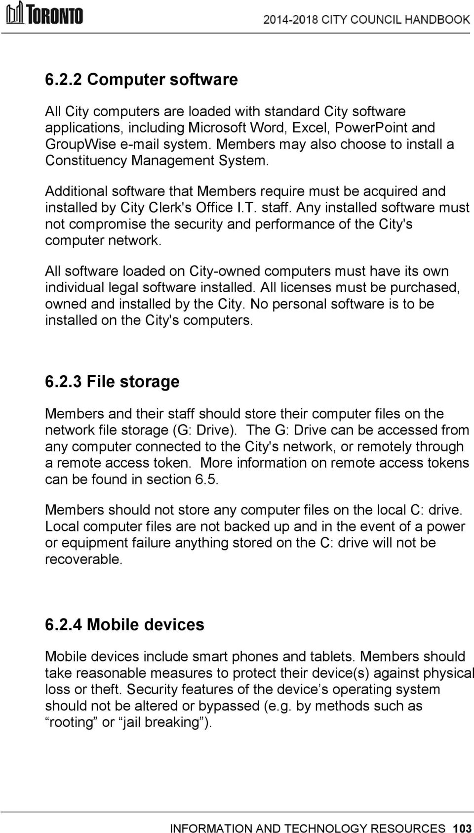 Any installed software must not compromise the security and performance of the City's computer network.