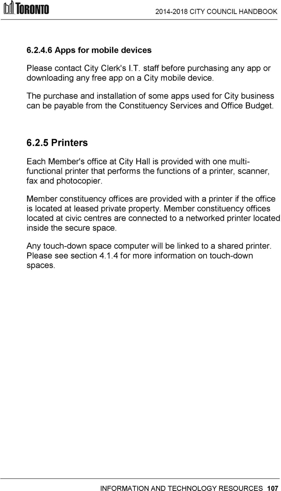 5 Printers Each Member's office at City Hall is provided with one multifunctional printer that performs the functions of a printer, scanner, fax and photocopier.