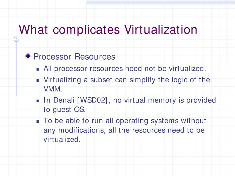 In Denali [WSD02], no virtual memory is provided to guest OS.