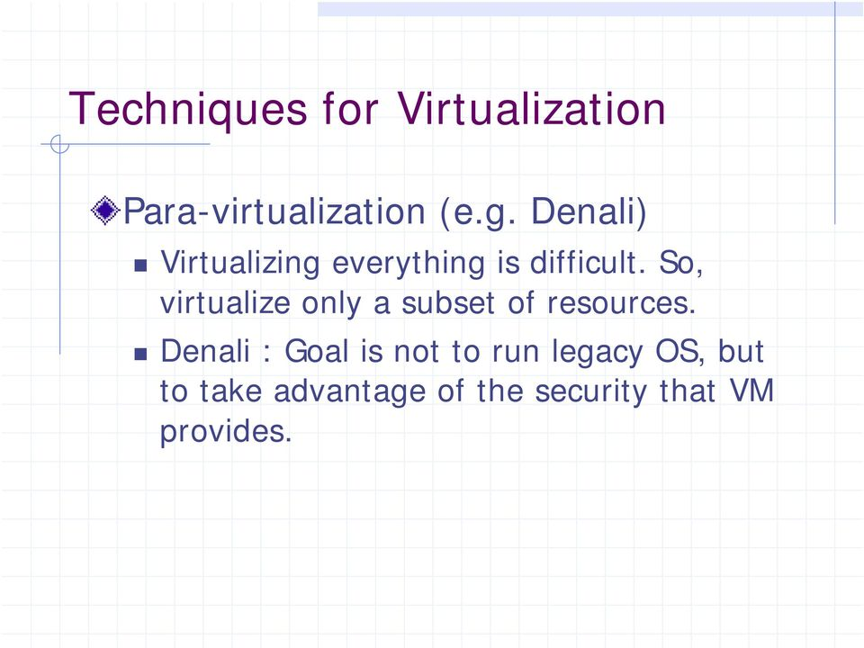 So, virtualize only a subset of resources.