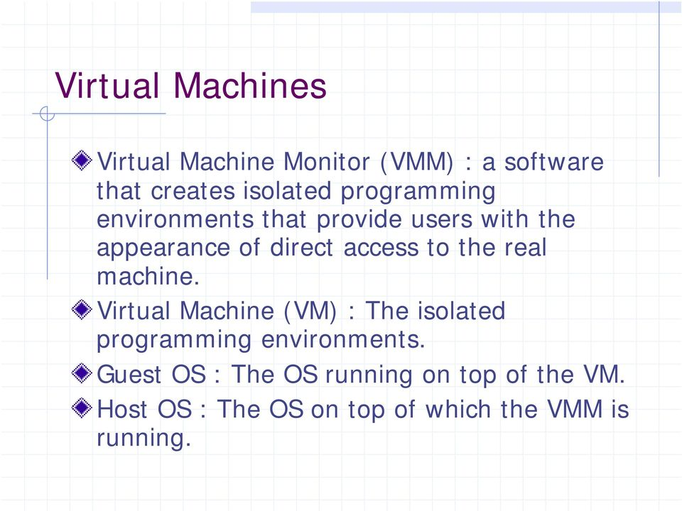 the real machine. Virtual Machine (VM) : The isolated programming environments.