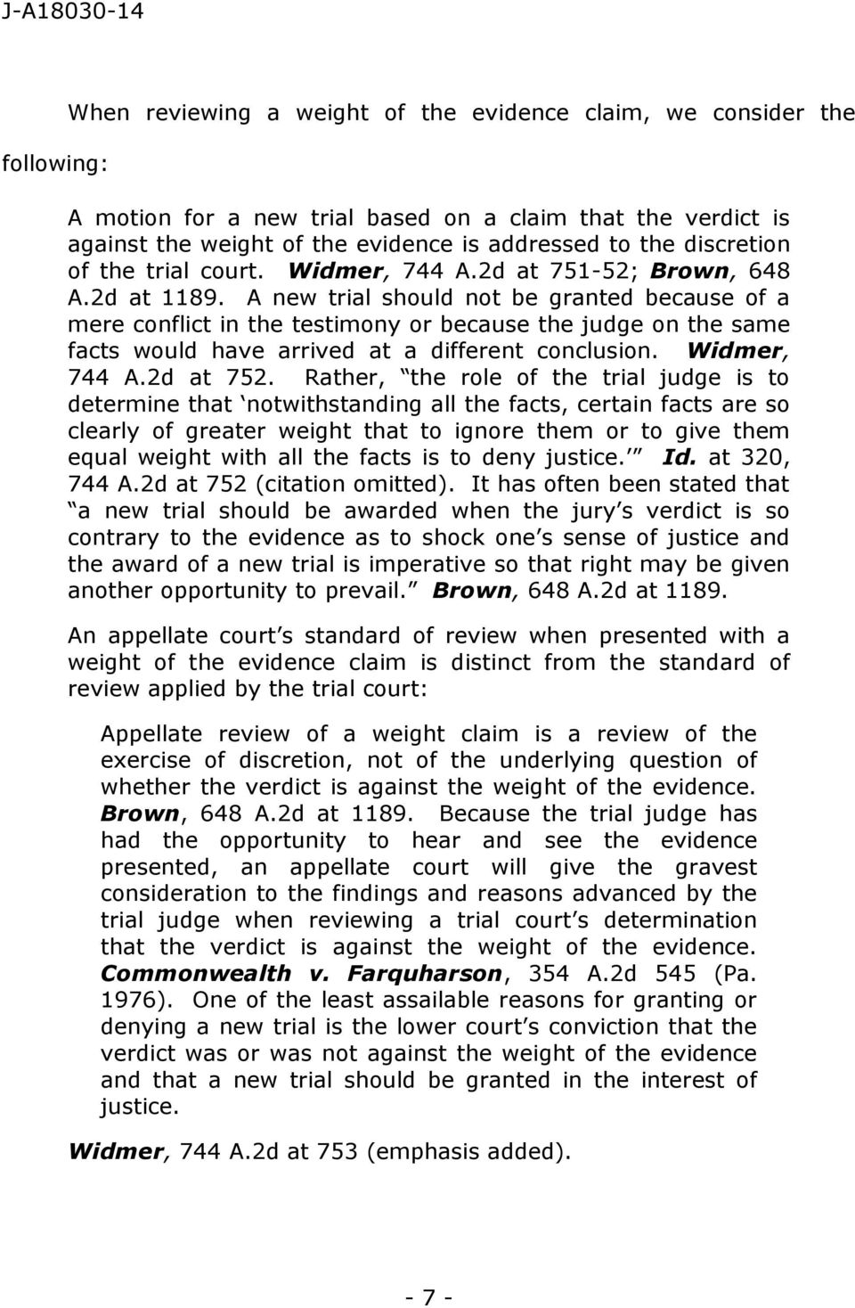 A new trial should not be granted because of a mere conflict in the testimony or because the judge on the same facts would have arrived at a different conclusion. Widmer, 744 A.2d at 752.