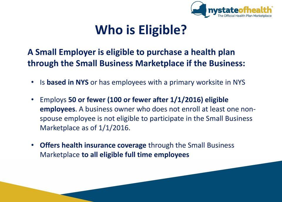 has employees with a primary worksite in NYS Employs 50 or fewer (100 or fewer after 1/1/2016) eligible employees.