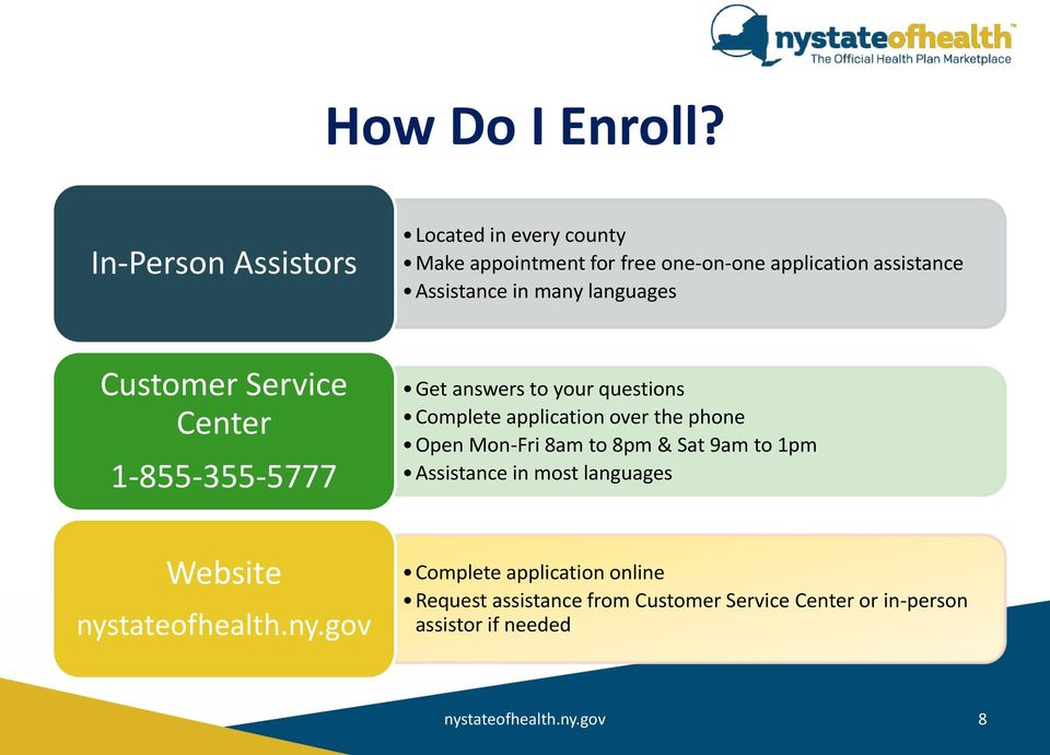 many languages Customer Service Center 1-855-355-5777 Get answers to your questions Complete application over the phone