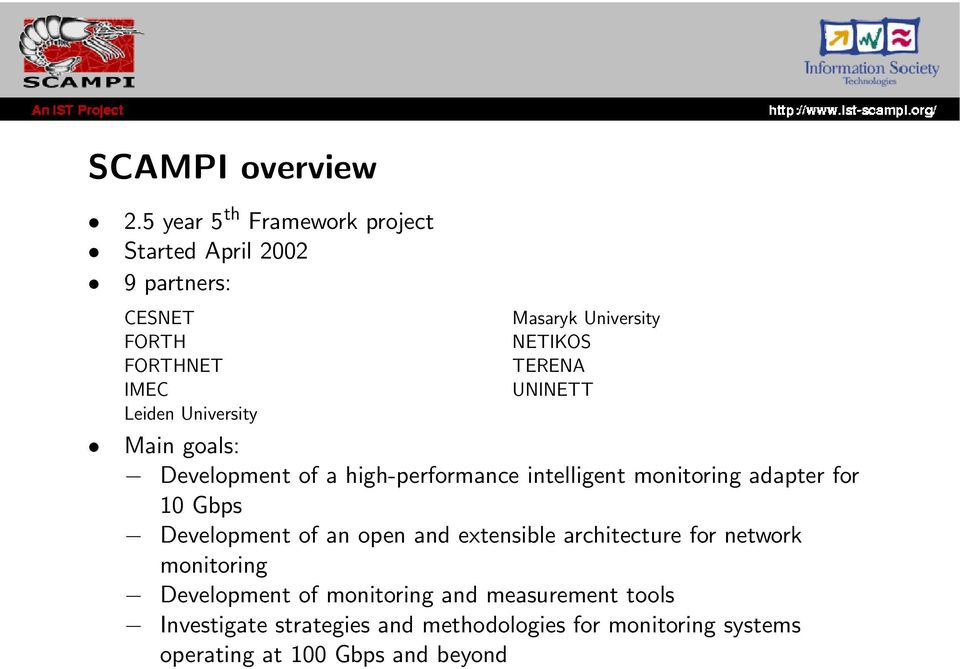 University NETIKOS TERENA UNINETT Main goals: Development of a high-performance intelligent monitoring adapter for 10