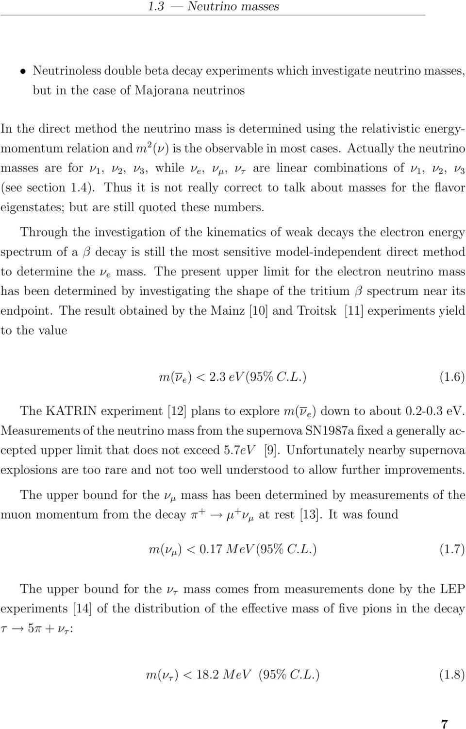 Actually the neutrino masses are for ν 1, ν 2, ν 3, while ν e, ν µ, ν τ are linear combinations of ν 1, ν 2, ν 3 (see section 1.4).