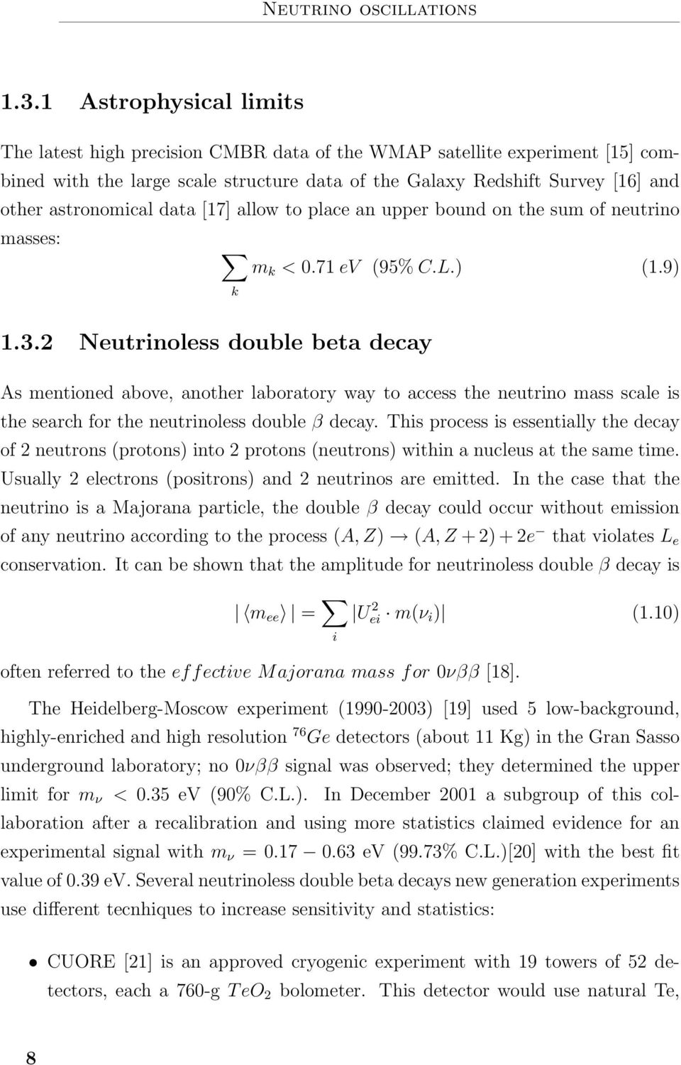 data [17] allow to place an upper bound on the sum of neutrino masses: 1.3.2 Neutrinoless double beta decay m k < 0.71 ev (95% C.L.) (1.
