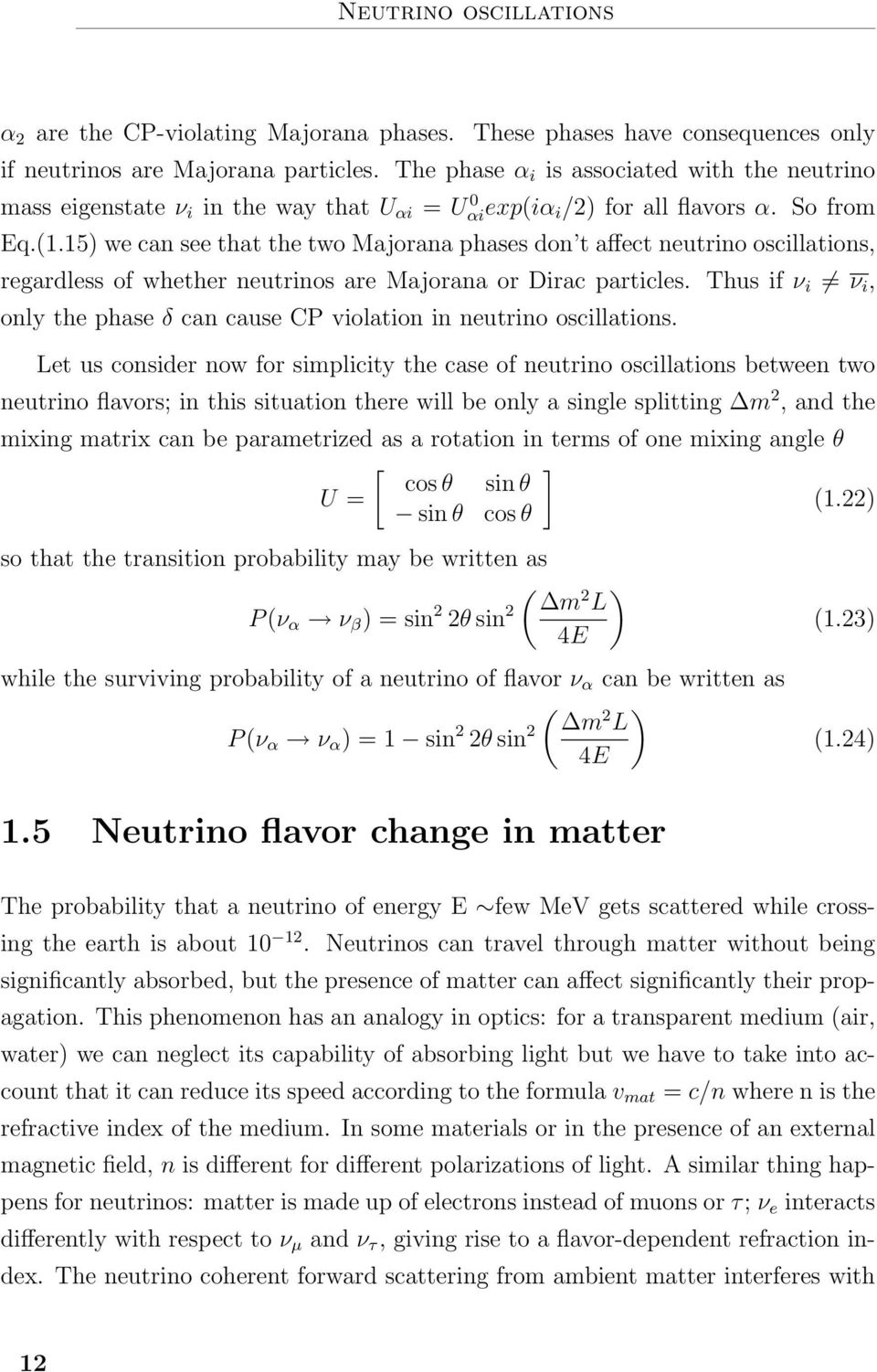 15) we can see that the two Majorana phases don t affect neutrino oscillations, regardless of whether neutrinos are Majorana or Dirac particles.
