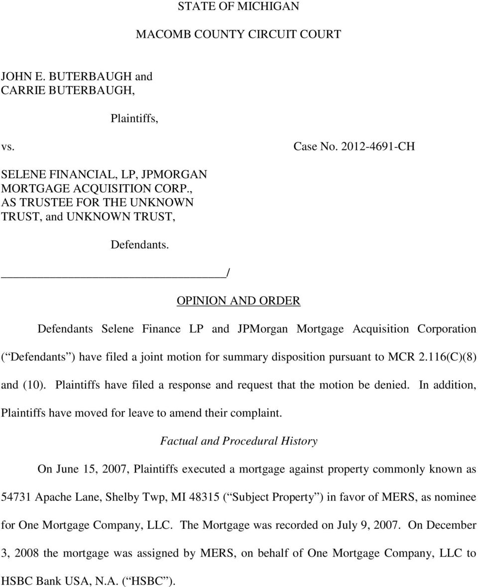 / OPINION AND ORDER Defendants Selene Finance LP and JPMorgan Mortgage Acquisition Corporation ( Defendants ) have filed a joint motion for summary disposition pursuant to MCR 2.116(C)(8) and (10).