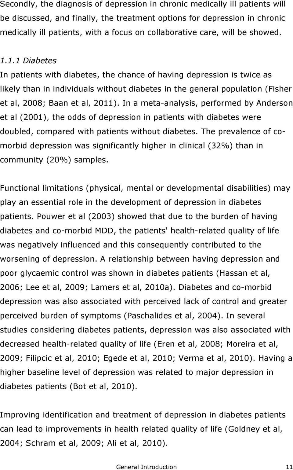 1.1 Diabetes In patients with diabetes, the chance of having depression is twice as likely than in individuals without diabetes in the general population (Fisher et al, 2008; Baan et al, 2011).