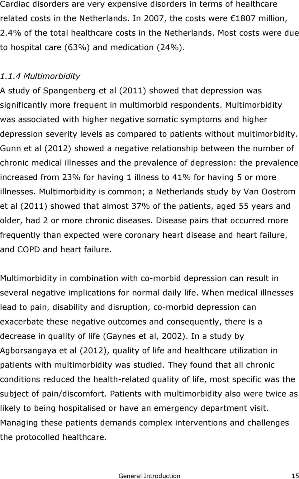 1.4 Multimorbidity A study of Spangenberg et al (2011) showed that depression was significantly more frequent in multimorbid respondents.