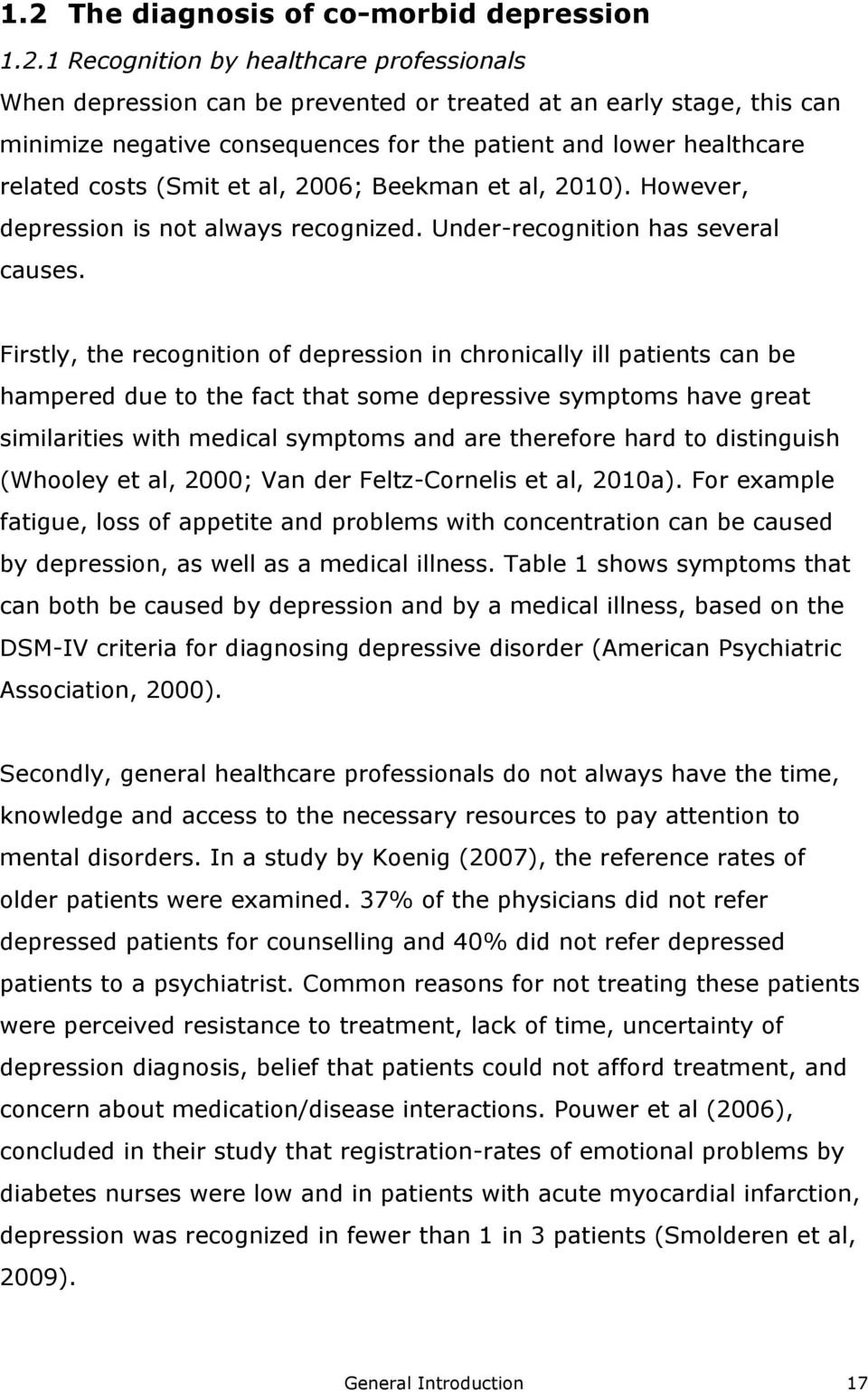 Firstly, the recognition of depression in chronically ill patients can be hampered due to the fact that some depressive symptoms have great similarities with medical symptoms and are therefore hard