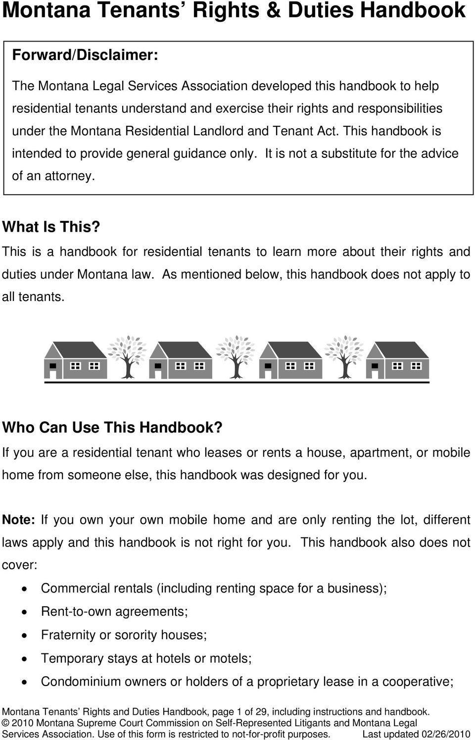 This is a handbook for residential tenants to learn more about their rights and duties under Montana law. As mentioned below, this handbook does not apply to all tenants. Who Can Use This Handbook?