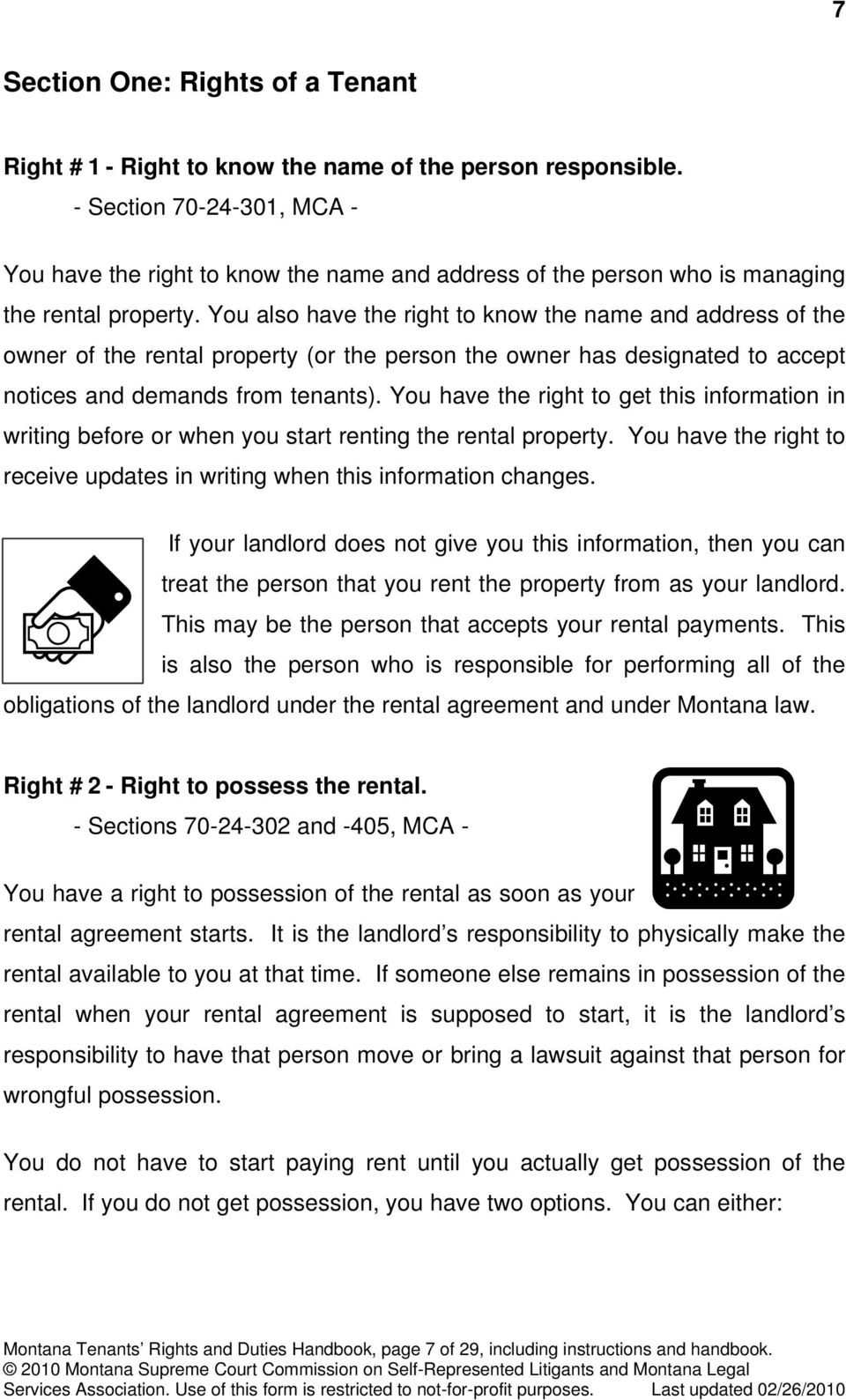 You also have the right to know the name and address of the owner of the rental property (or the person the owner has designated to accept notices and demands from tenants).