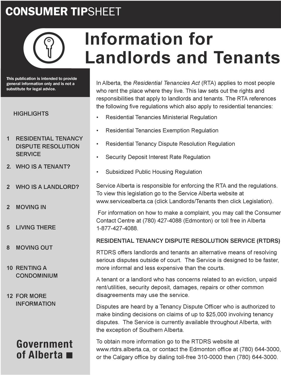 2 MOVING IN 5 LIVING THERE 8 MOVING OUT 10 RENTING A CONDOMINIUM 12 FOR MORE INFORMATION In Alberta, the Residential Tenancies Act (RTA) applies to most people who rent the place where they live.