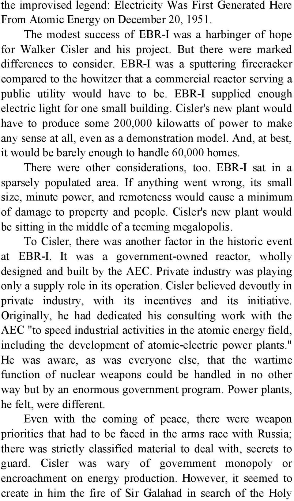 EBR-I supplied enough electric light for one small building. Cisler's new plant would have to produce some 200,000 kilowatts of power to make any sense at all, even as a demonstration model.