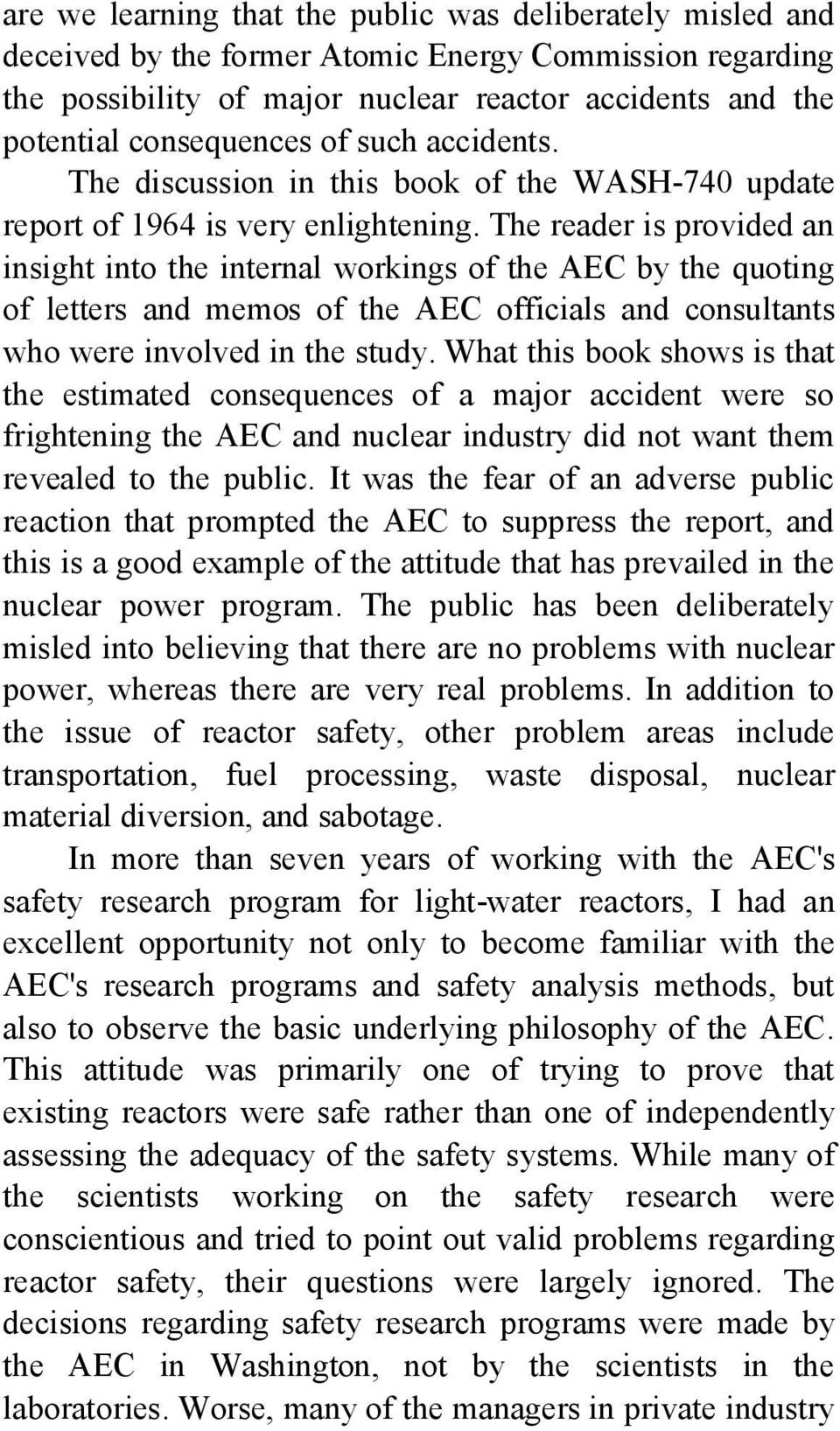 The reader is provided an insight into the internal workings of the AEC by the quoting of letters and memos of the AEC officials and consultants who were involved in the study.