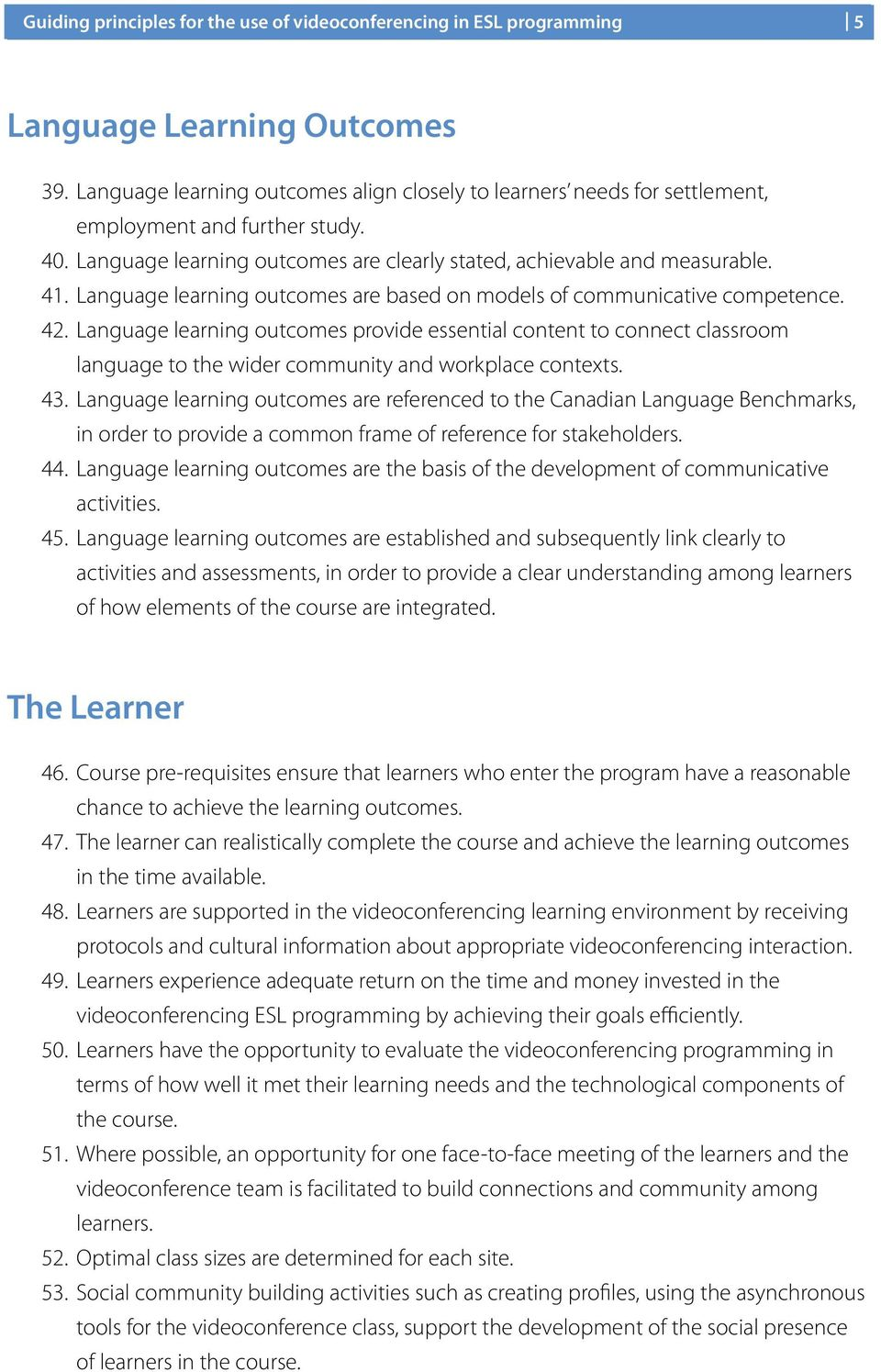 Language learning outcomes are based on models of communicative competence. 42.