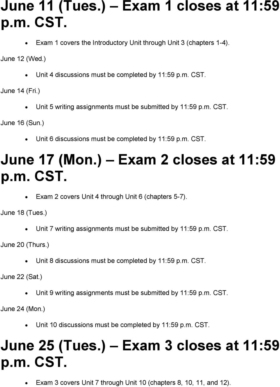 ) Exam 2 covers Unit 4 through Unit 6 (chapters 5-7). Unit 7 writing assignments must be submitted by 11:59 p.m. CST. June 20 (Thurs.) Unit 8 discussions must be completed by 11:59 p.m. CST. June 22 (Sat.