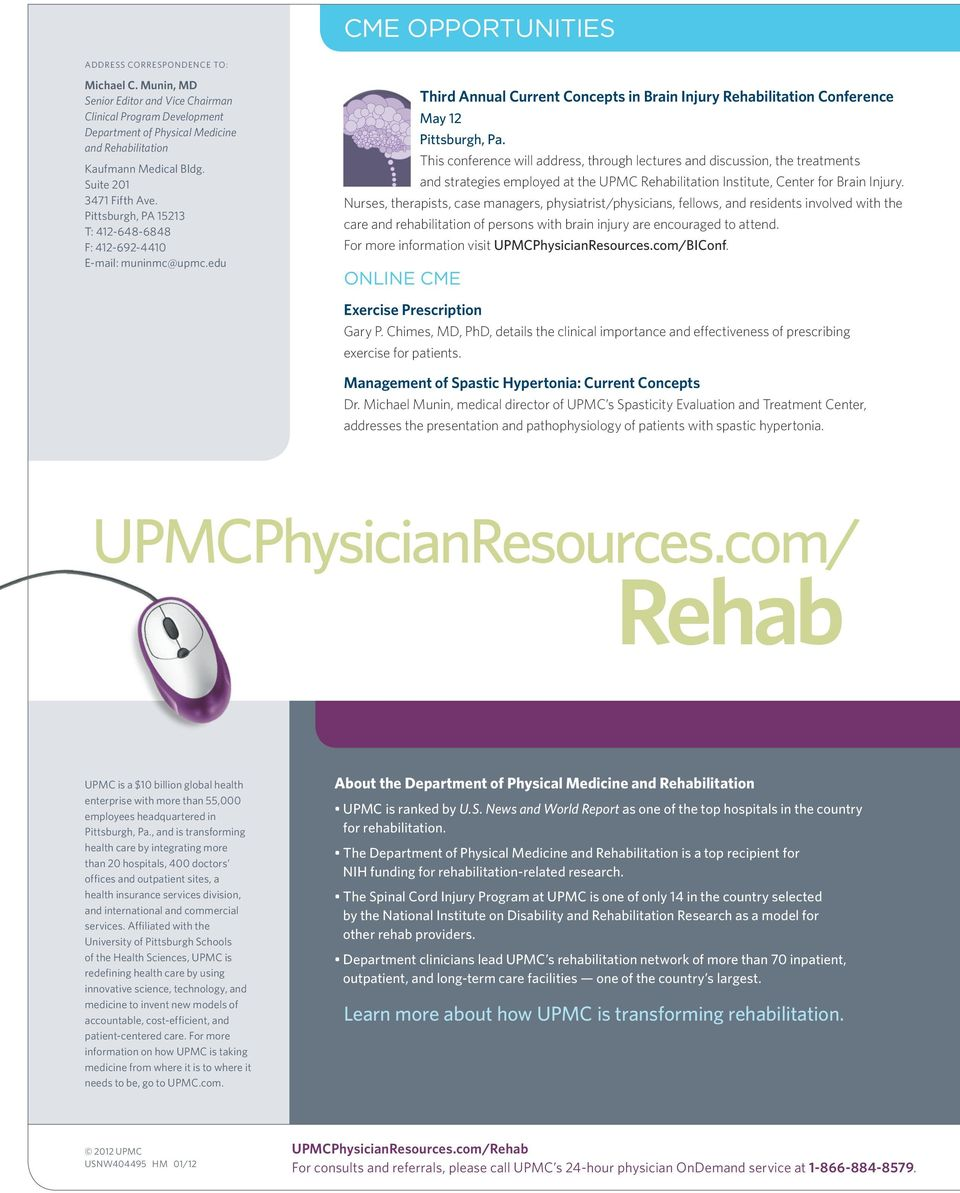 This conference will address, through lectures and discussion, the treatments and strategies employed at the UPMC Rehabilitation Institute, Center for Brain Injury.