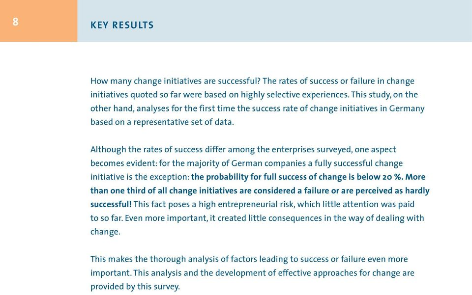 Although the rates of success differ among the enterprises surveyed, one aspect becomes evident: for the majority of German companies a fully successful change initiative is the exception: the