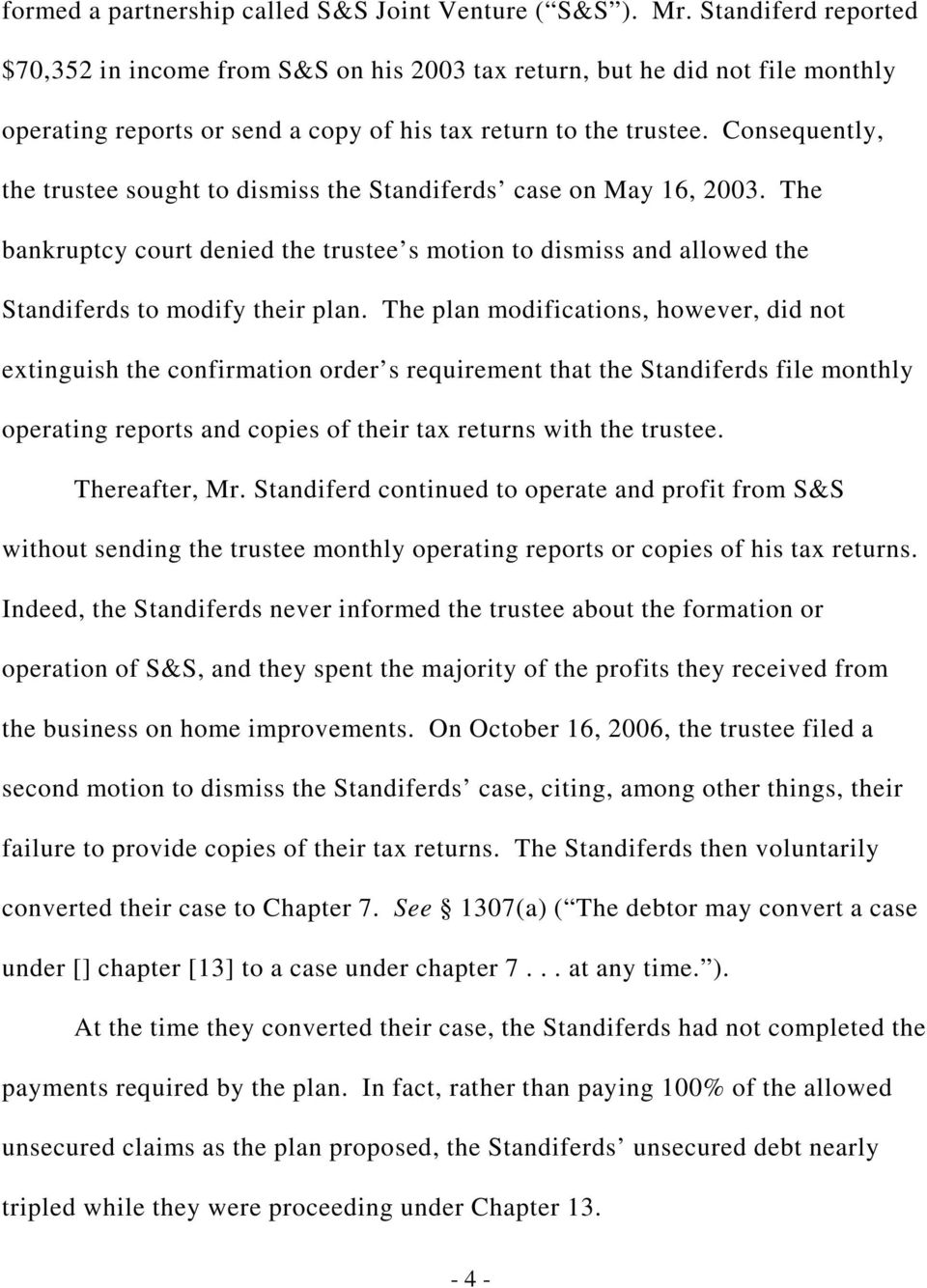 Consequently, the trustee sought to dismiss the Standiferds case on May 16, 2003. The bankruptcy court denied the trustee s motion to dismiss and allowed the Standiferds to modify their plan.