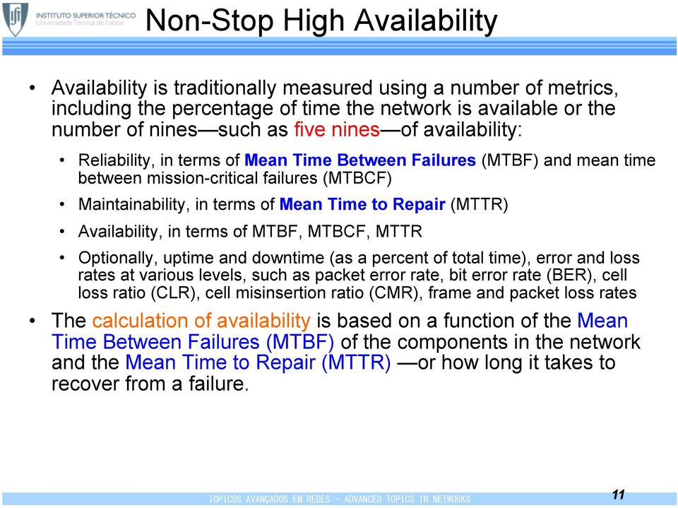 in terms of MTBF, MTBCF, MTTR Optionally, uptime and downtime (as a percent of total time), error and loss rates at various levels, such as packet error rate, bit error rate (BER), cell loss ratio