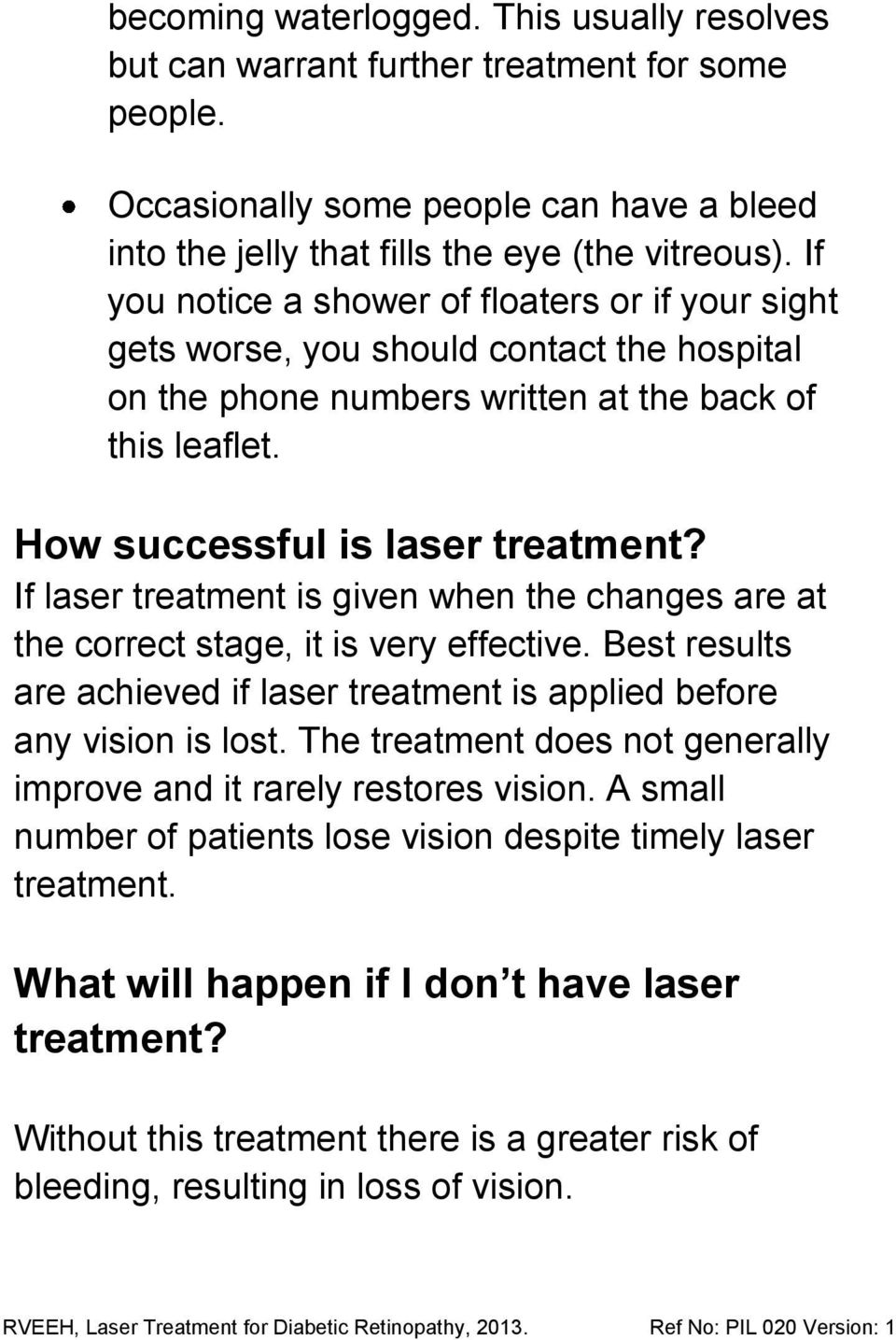 If laser treatment is given when the changes are at the correct stage, it is very effective. Best results are achieved if laser treatment is applied before any vision is lost.