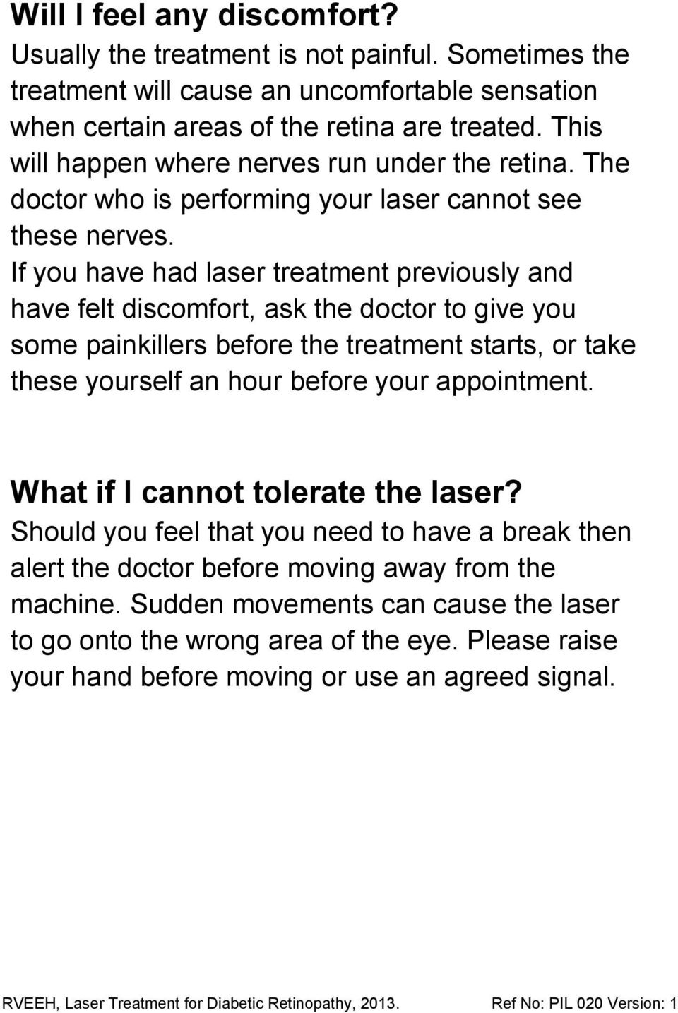 If you have had laser treatment previously and have felt discomfort, ask the doctor to give you some painkillers before the treatment starts, or take these yourself an hour before your
