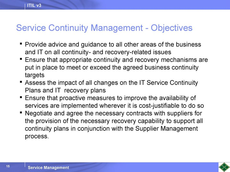 Continuity Plans and IT recovery plans Ensure that proactive measures to improve the availability of services are implemented wherever it is cost-justifiable to do so Negotiate