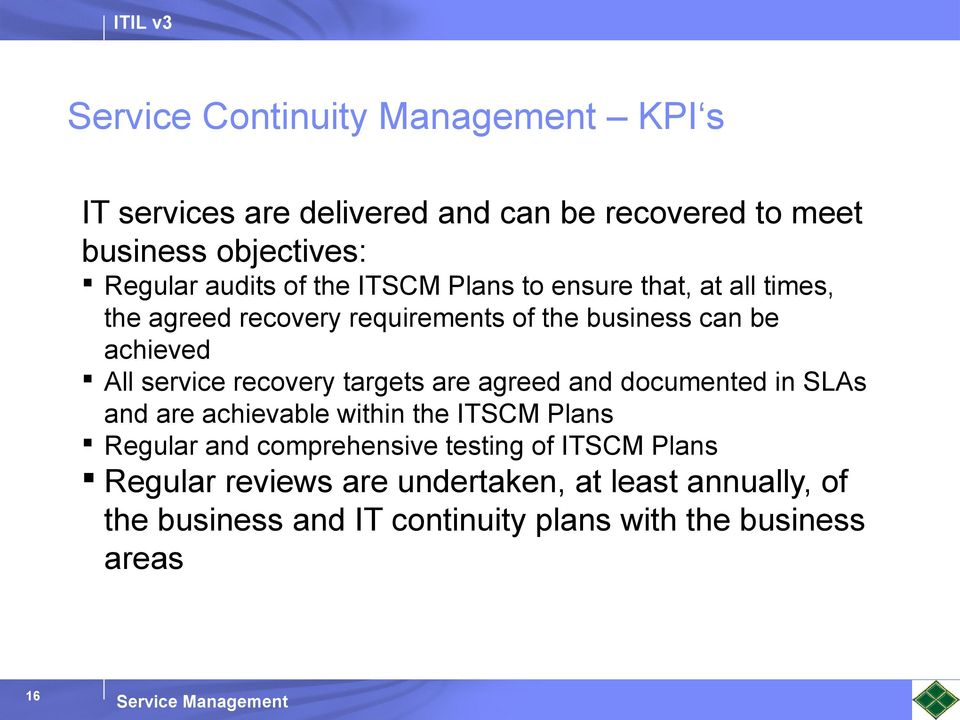 recovery targets are agreed and documented in SLAs and are achievable within the ITSCM Plans Regular and comprehensive testing