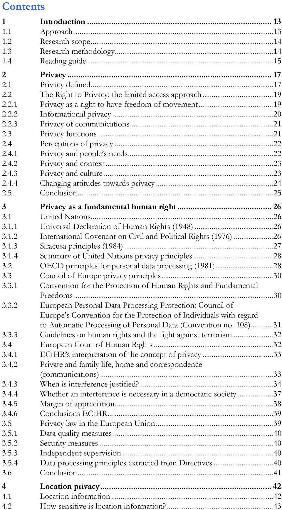 ..22 2.4.2 Privacy and context...23 2.4.3 Privacy and culture...23 2.4.4 Changing attitudes towards privacy...24 2.5 Conclusion...25 3 Privacy as a fundamental human right... 26 3.1 United Nations.