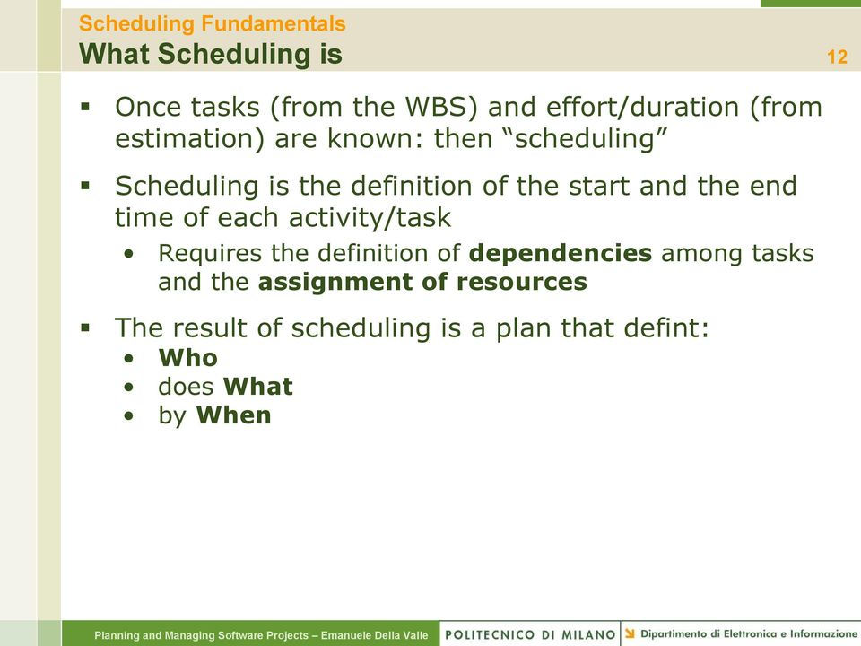 the end time of each activity/task Requires the definition of dependencies among tasks and