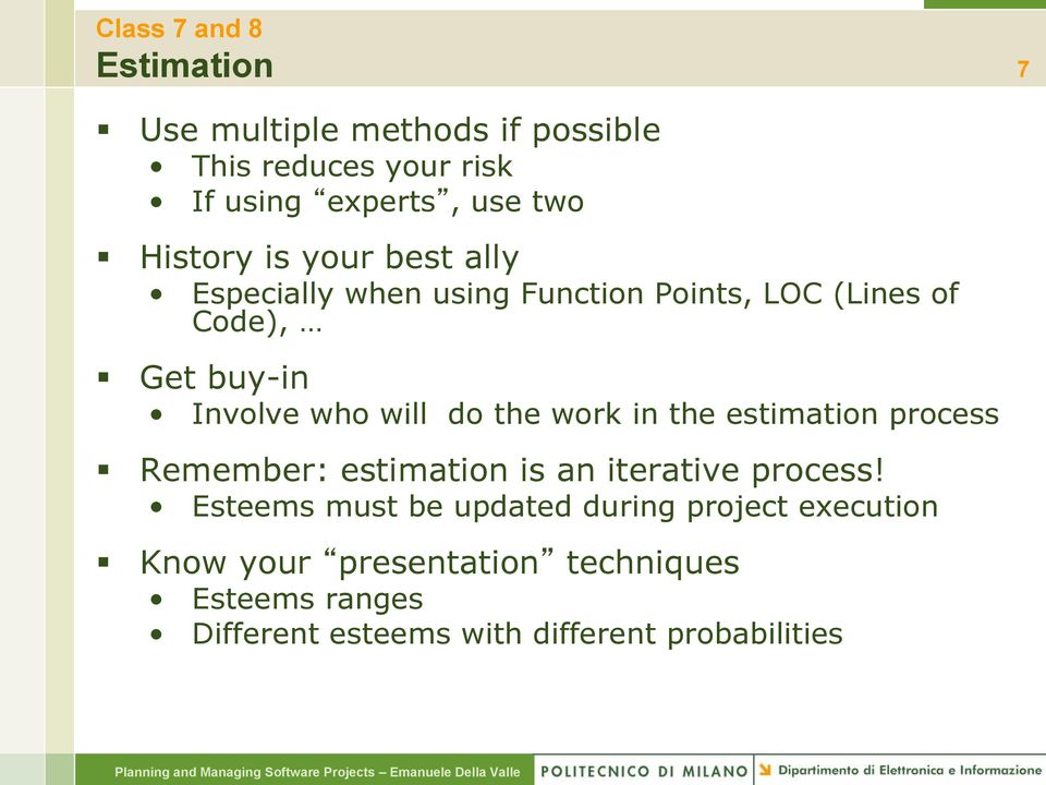 will do the work in the estimation process Remember: estimation is an iterative process!