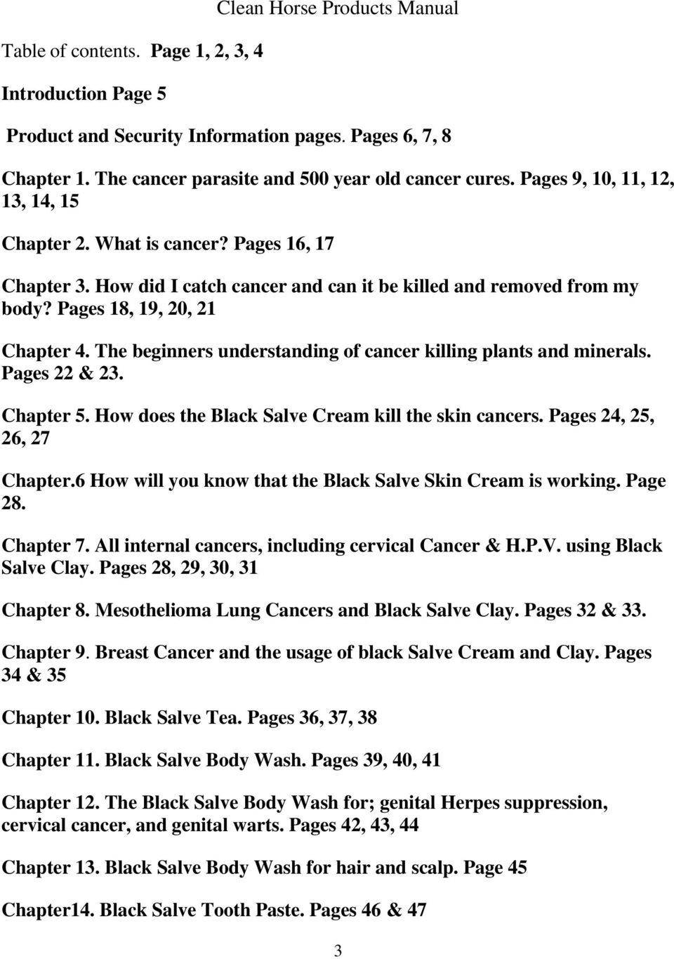 The beginners understanding of cancer killing plants and minerals. Pages 22 & 23. Chapter 5. How does the Black Salve Cream kill the skin cancers. Pages 24, 25, 26, 27 Chapter.
