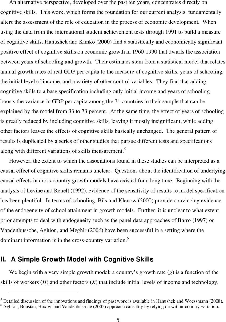 When using the data from the international student achievement tests through 1991 to build a measure of cognitive skills, Hanushek and Kimko (2000) find a statistically and economically significant