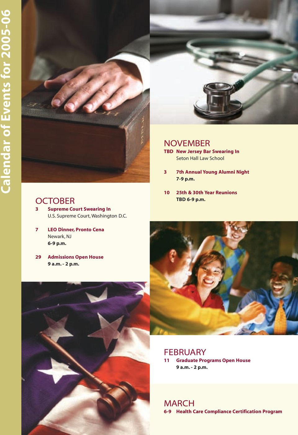 m. - 2 p.m. FEBRUARY 11 Graduate Programs Open House 9 a.m. - 2 p.m. MARCH 6-9 Health Care Compliance Certification Program