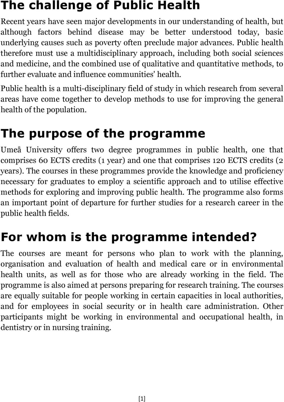 Public health therefore must use a multidisciplinary approach, including both social sciences and medicine, and the combined use of qualitative and quantitative methods, to further evaluate and