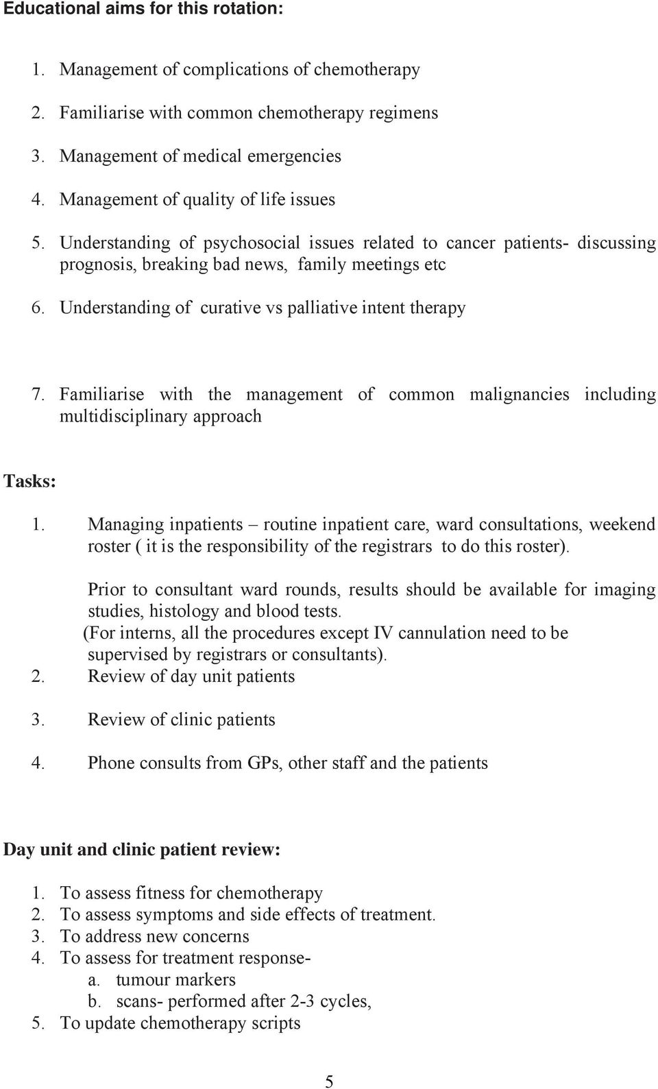 Understanding of curative vs palliative intent therapy 7. Familiarise with the management of common malignancies including multidisciplinary approach Tasks: 1.