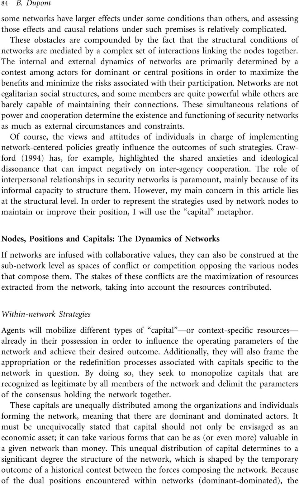 The internal and external dynamics of networks are primarily determined by a contest among actors for dominant or central positions in order to maximize the benefits and minimize the risks associated