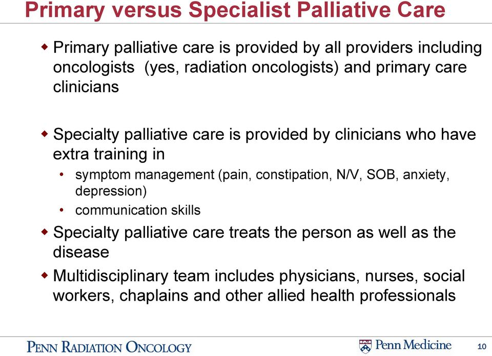 management (pain, constipation, N/V, SOB, anxiety, depression) communication skills Specialty palliative care treats the person as
