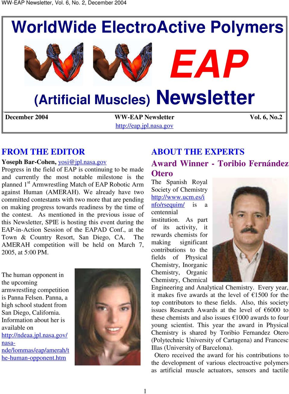 gov Progress in the field of EAP is continuing to be made and currently the most notable milestone is the planned 1 st Armwrestling Match of EAP Robotic Arm against Human (AMERAH).