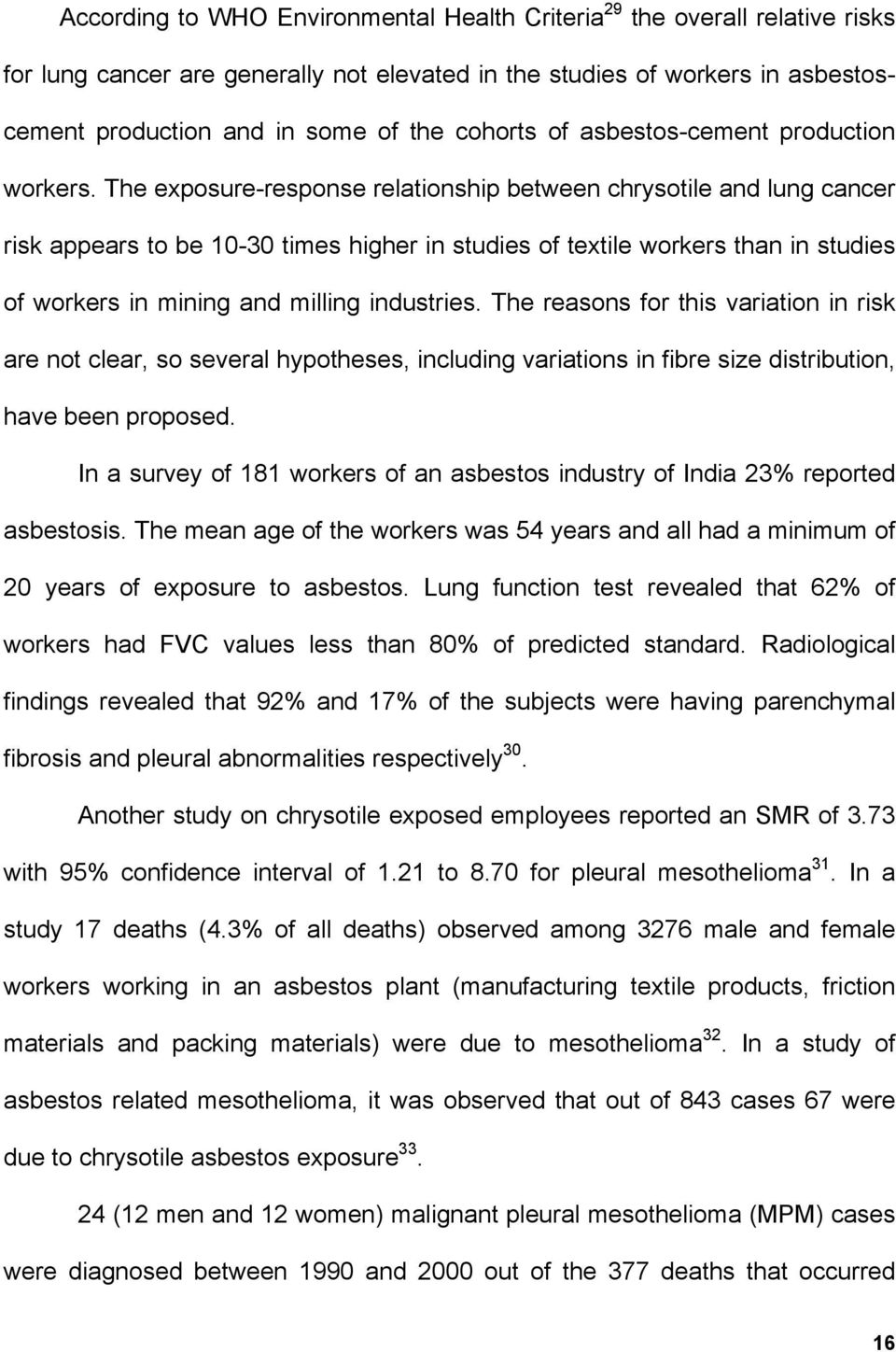 The exposure-response relationship between chrysotile and lung cancer risk appears to be 10-30 times higher in studies of textile workers than in studies of workers in mining and milling industries.