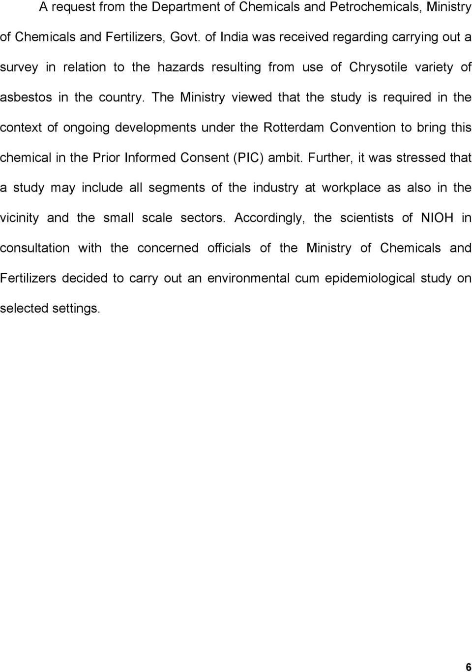 The Ministry viewed that the study is required in the context of ongoing developments under the Rotterdam Convention to bring this chemical in the Prior Informed Consent (PIC) ambit.